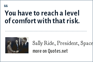 Sally Ride, President, Space.com: You have to reach a level of comfort with that risk.