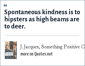 J. Jacques, Something Positive Comic, 08-22-05: Spontaneous kindness is to hipsters as high beams are to deer.