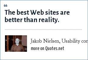 Jakob Nielsen, Usability consultant: The best Web sites are better than reality.