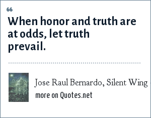 Jose Raul Bernardo, Silent Wing (Simon & Schuster, 1998): When honor and truth are at odds, let truth prevail.