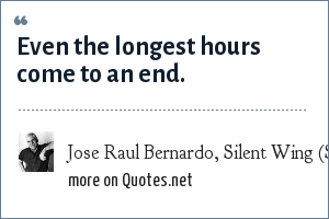 Jose Raul Bernardo, Silent Wing (Simon & Schuster, 1998) One of the Best Novels of 1998 (LA Times): Even the longest hours come to an end.