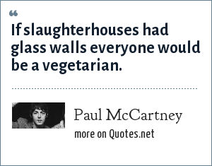 Paul McCartney: If slaughterhouses had glass walls everyone would be a vegetarian.
