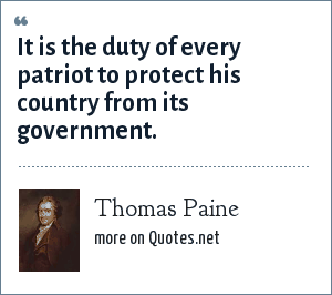 Thomas Paine: It is the duty of every patriot to protect his country from its government.