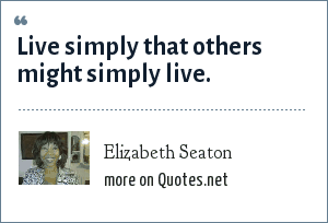 Elizabeth Seaton: Live simply that others might simply live.