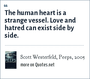 Scott Westerfeld, Peeps, 2005: The human heart is a strange vessel. Love and hatred can exist side by side.