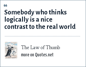 The Law of Thumb: Somebody who thinks logically is a nice contrast to the real world