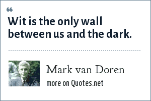 Mark van Doren: Wit is the only wall between us and the dark.
