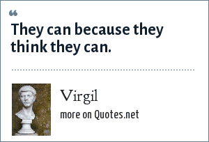 Virgil: They can because they think they can.