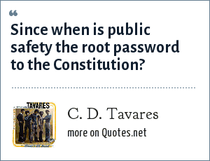 C. D. Tavares: Since when is public safety the root password to the Constitution?
