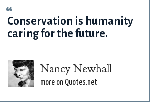 Nancy Newhall: Conservation is humanity caring for the future.