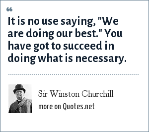 Sir Winston Churchill: It is no use saying,