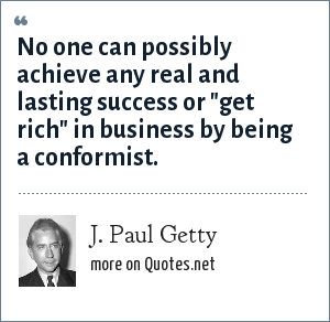 J. Paul Getty: No one can possibly achieve any real and lasting success or