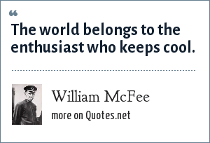 William McFee: The world belongs to the enthusiast who keeps cool.