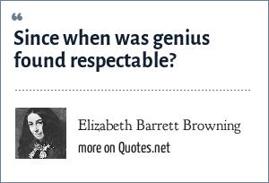 Elizabeth Barrett Browning: Since when was genius found respectable?