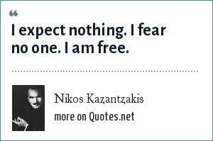 Nikos Kazantzakis: I expect nothing. I fear no one. I am free.
