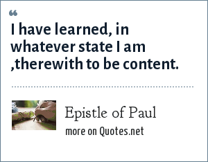 Epistle of Paul: I have learned, in whatever state I am ,therewith to be content.