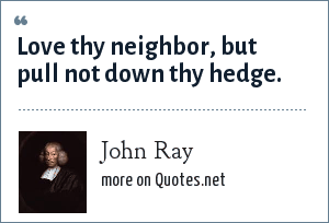 John Ray: Love thy neighbor, but pull not down thy hedge.