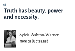 Sylvia Ashton-Warner: Truth has beauty, power and necessity.