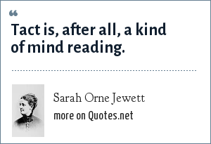 Sarah Orne Jewett: Tact is, after all, a kind of mind reading.