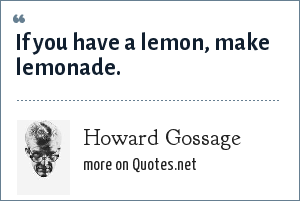 Howard Gossage: If you have a lemon, make lemonade.