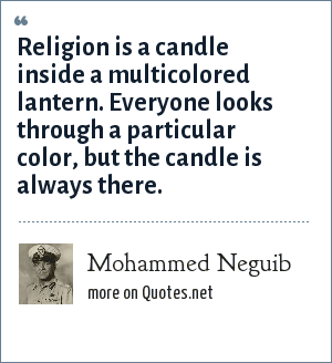 Mohammed Neguib: Religion is a candle inside a multicolored lantern. Everyone looks through a particular color, but the candle is always there.
