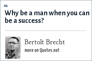 Bertolt Brecht: Why be a man when you can be a success?