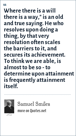 Samuel Smiles: Where there is a will there is a way,