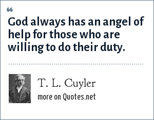 T. L. Cuyler: God always has an angel of help for those who are willing to do their duty.
