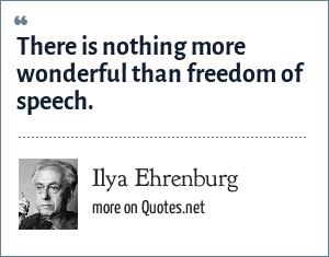 Ilya Ehrenburg: There is nothing more wonderful than freedom of speech.