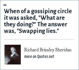 Richard Brinsley Sheridan: When of a gossiping circle it was asked,