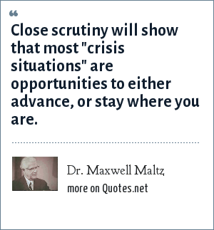 Dr. Maxwell Maltz: Close scrutiny will show that most