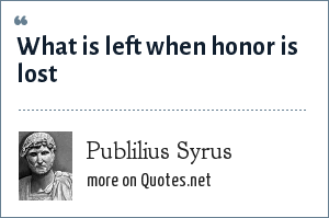 Publilius Syrus: What is left when honor is lost
