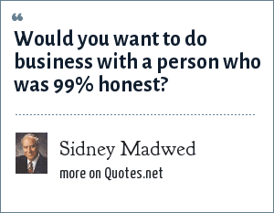 Sidney Madwed: Would you want to do business with a person who was 99% honest?