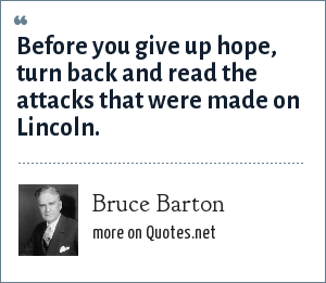 Bruce Barton: Before you give up hope, turn back and read the attacks that were made on Lincoln.