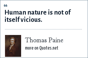 Thomas Paine: Human nature is not of itself vicious.