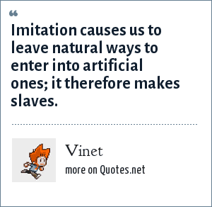 Vinet: Imitation causes us to leave natural ways to enter into artificial ones; it therefore makes slaves.