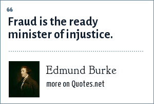 Edmund Burke: Fraud is the ready minister of injustice.