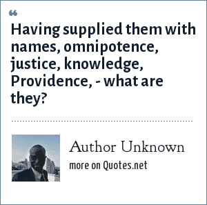 Author Unknown: Having supplied them with names, omnipotence, justice, knowledge, Providence, - what are they?