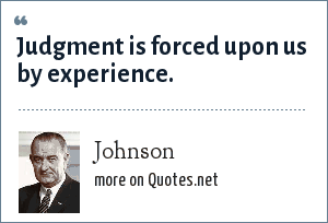Johnson: Judgment is forced upon us by experience.