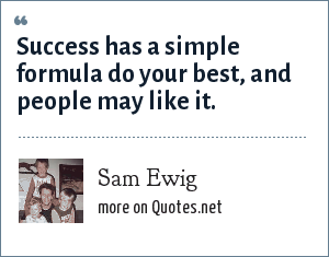 Sam Ewig: Success has a simple formula do your best, and people may like it.