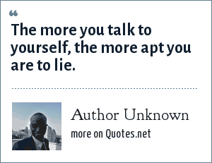Author Unknown The More You Talk To Yourself The More Apt You Are