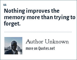 Author Unknown Nothing Improves The Memory More Than Trying To Forget