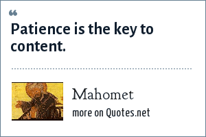 Mahomet: Patience is the key to content.