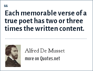 Alfred De Musset: Each memorable verse of a true poet has two or three times the written content.