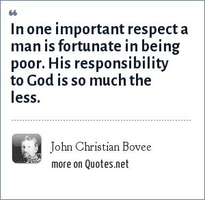 John Christian Bovee: In one important respect a man is fortunate in being poor. His responsibility to God is so much the less.