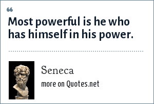 Seneca: Most powerful is he who has himself in his power.