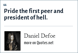 Daniel Defoe: Pride the first peer and president of hell.