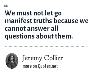 Jeremy Collier: We must not let go manifest truths because we cannot answer all questions about them.