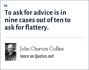 John Churton Collins: To ask for advice is in nine cases out of ten to ask for flattery.