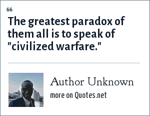 Author Unknown: The greatest paradox of them all is to speak of
